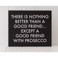 Wooden Plaque - Good Friends With Prosecco - 30x25 (MIN 2)