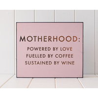 Wooden Plaque - Motherhood Love Coffee Wine - Gold Foil on Pink - 30x25 (MIN 2)