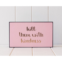 Wooden Plaque - Kill Them With Kindness - Gold Foil on Pink - 24x14 (MIN 2)