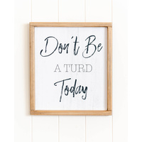 Quote Wall Art - Don't be a Turd - 30x34 (MIN 2)
